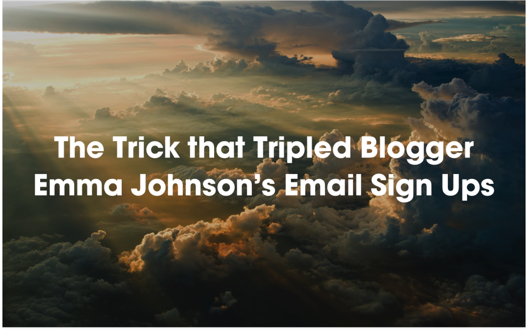 Case Study: The Trick that Tripled Blogger Emma Johnson's Email Sign Ups