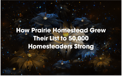 Case Study: How Prairie Homestead Grew Their List to 50,000 Homesteaders Strong