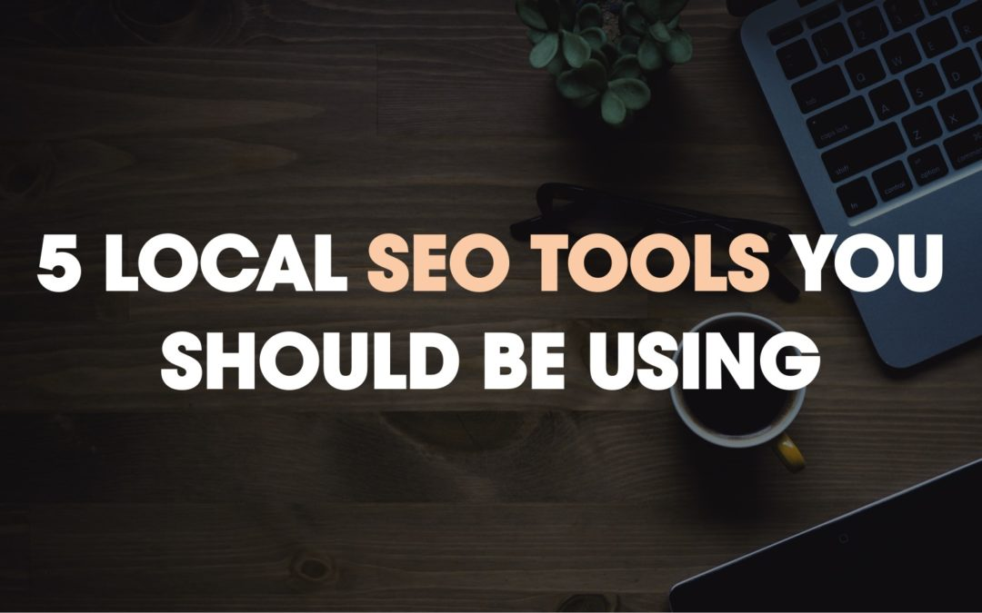 5 Local SEO Tools You Should Be Using