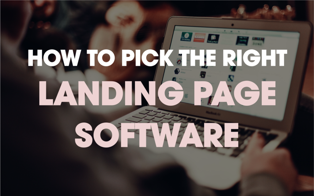 How to Pick the Right Landing Page Software
