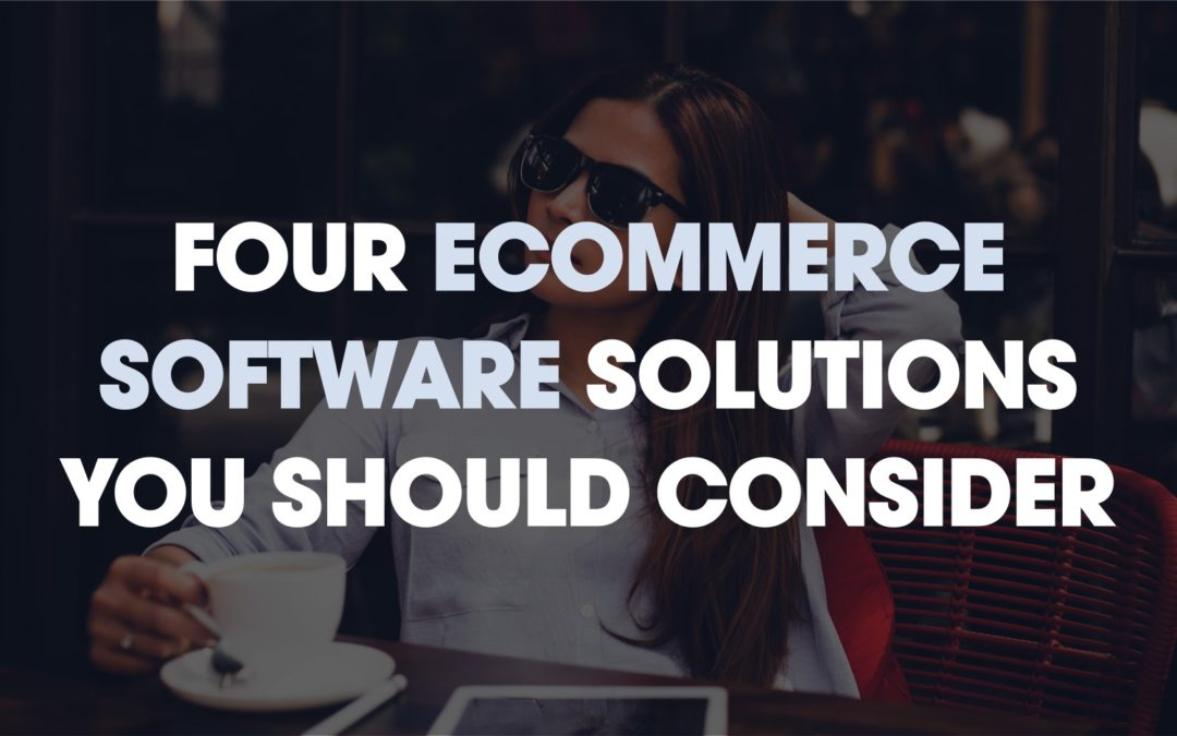 4 eCommerce Software Solutions You Should Consider