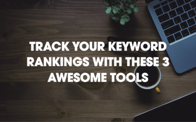The 3 Best Tools To Track Your Keyword Ranking