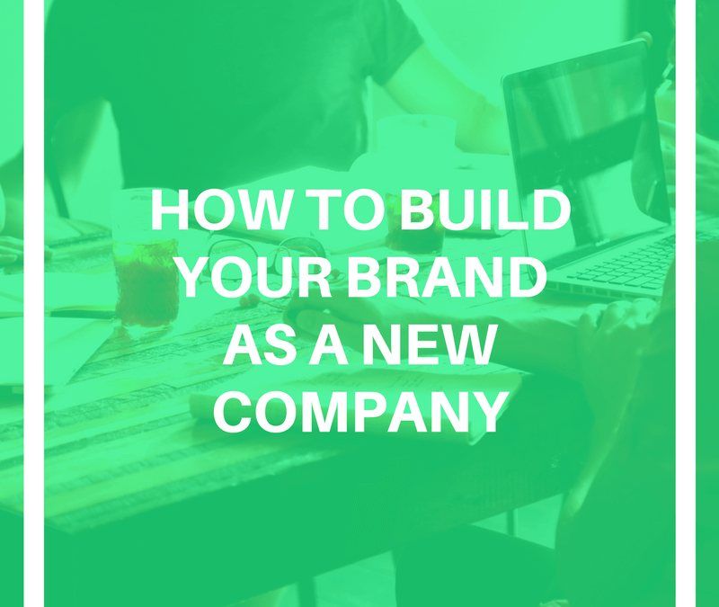 Marketing 101: How to Build Your Brand as a New Company