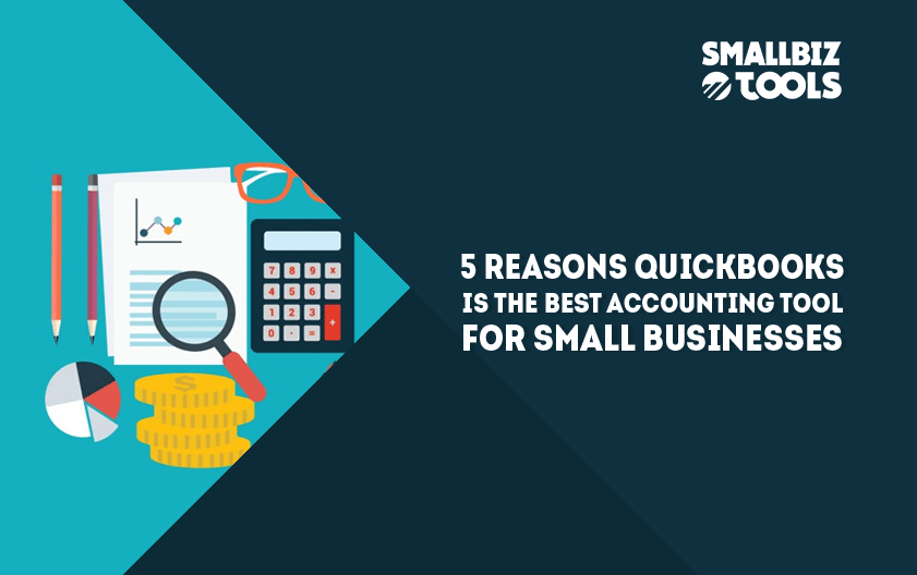 5 Reasons Quickbooks Is The Best Accounting Tool For Small Businesses Business Tools