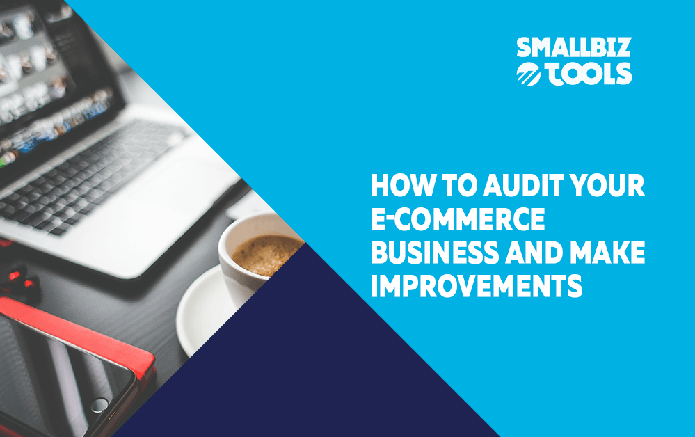 How To Audit Your E-commerce Business And Make Improvements