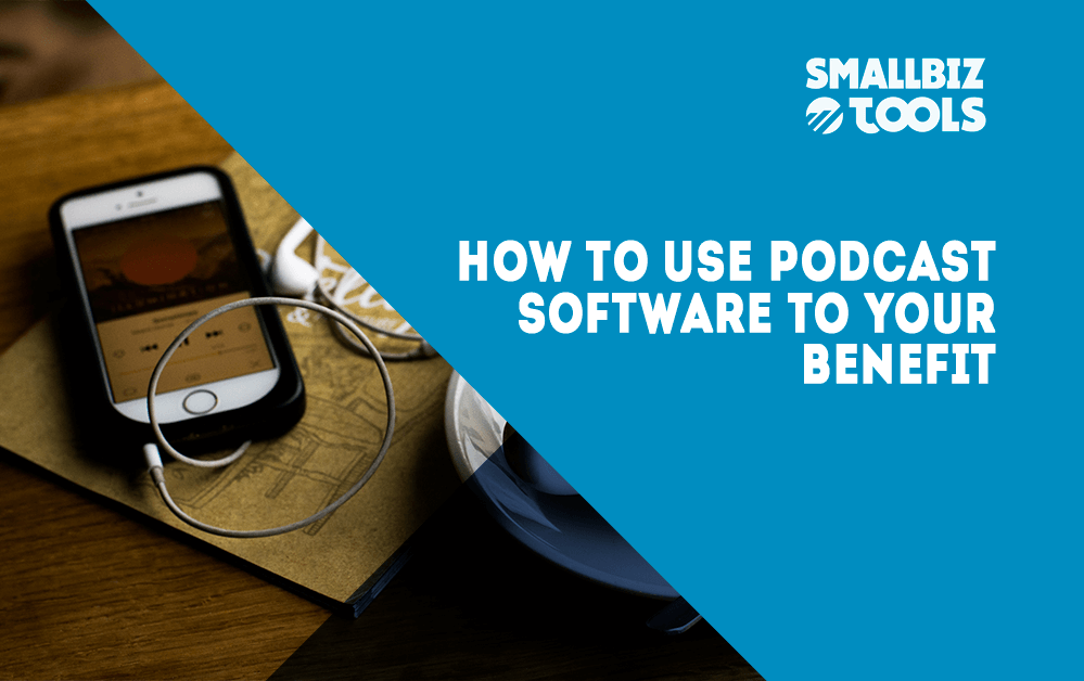 How To Use Podcast Software To Your Benefit