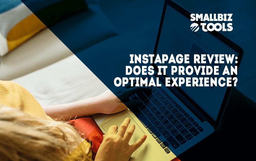 Instapage Review: Does It Provide An Optimal Experience?