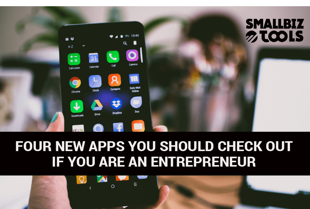 Four New Apps You Should Check Out If You Are an Entrepreneur
