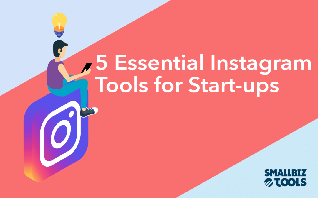 5 Essential Instagram Tools for Start-ups