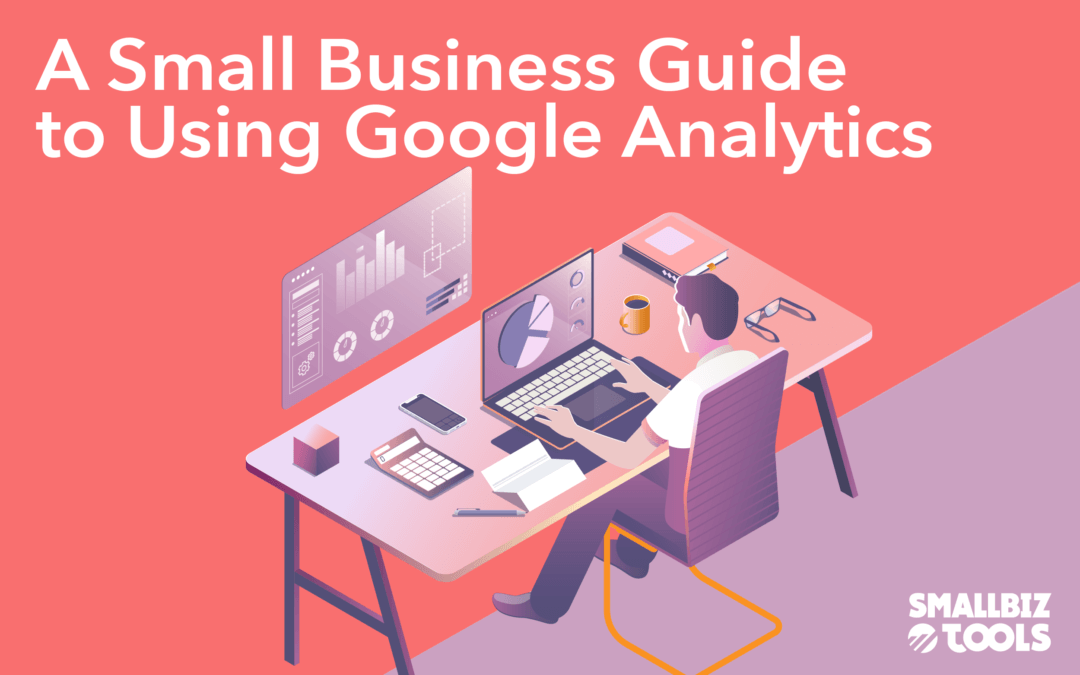 A Small Business Guide to Using Google Analytics