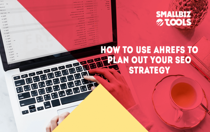 How To Use Ahrefs To Plan Your SEO Strategy - SmallBiz Tools